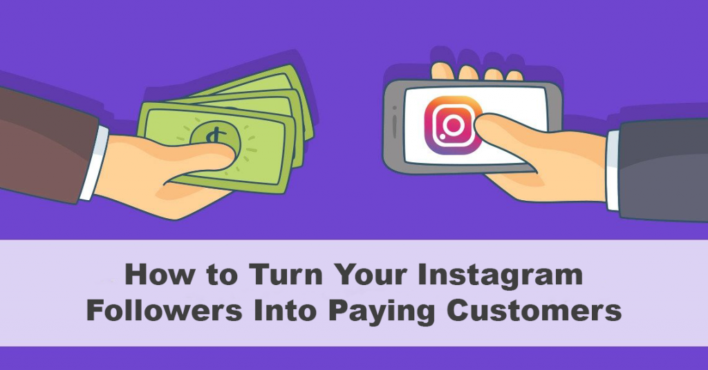 How to Turn Your Instagram Followers Into Paying Customers